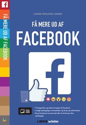 Facebook - Få mere ud af Facebook Louise Peulicke Larsen 9788778537881