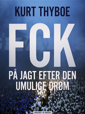 FCK: På jagt efter den umulige drøm Kurt Thyboe 9788711708217