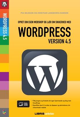 WordPress 4.5 Opret din egen webshop og lær om sikkerhed Kristian Langborg-Hansen, Pia Nilsson 9788778537980