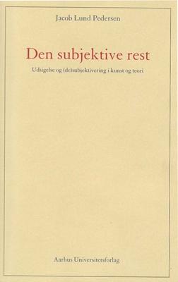 Den subjektive rest Jacob Lund Pedersen 9788771245455