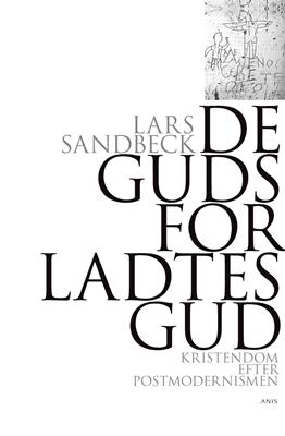 De gudsforladtes Gud Lars Sandbeck 9788774576280