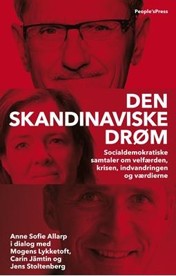 Den skandinaviske drøm Anne Sofie Allarp, Carin Jämtin, Jens Stoltenberg, Mogens Lykketoft 9788771379938