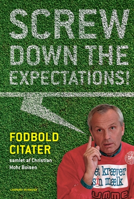 Screw down the expectations - Fodboldcitater Christian Mohr Boisen 9788711338094