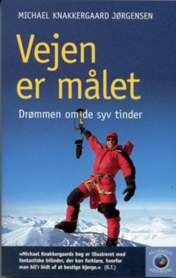 Vejen er målet- drømmen om de syv tinder Michael Knakkergaard Jørgensen 9788711300800