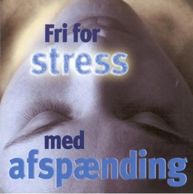 Fri for stress - med afspænding Rikke-Lise Andersson, Bodil Hjorth, Ole Sørensen, Linda Marquort Jørgensen 9788711381670
