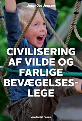Civilisering af vilde og farlige bevægelseslege Jens-Ole Jensen 9788750046035
