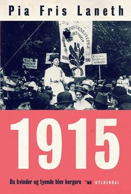 1915 - Da kvinder og tyende blev borgere Pia Fris Laneth 9788702171976