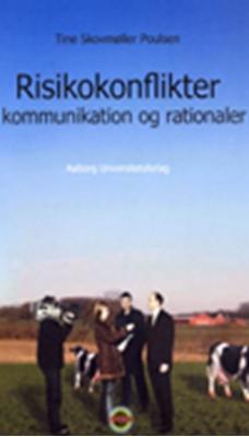 Risikokonflikter - kommunikation og rationaler Tine Skovmøller Poulsen 9788773078570