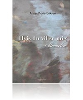 Hvis du vil se mig i himmelen Anne Marie Eriksen 9788793126138
