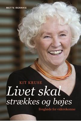 Kit Kruse - Livet skal strækkes og bøjes Mette Bennike, Kit Kruse 9788712046745