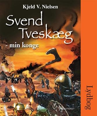 Svend Tveskæg - min konge Kjeld V. Nielsen 9788764505900