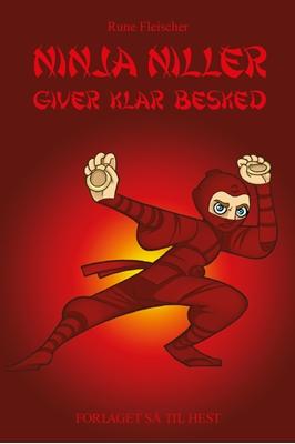 Ninja Niller #7: Ninja Niller giver klar besked Rune Fleischer 9788758823799