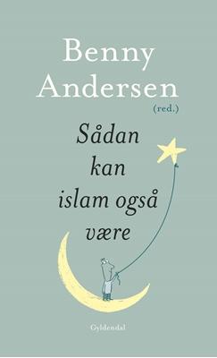 Sådan kan islam også være Benny Andersen 9788702171082