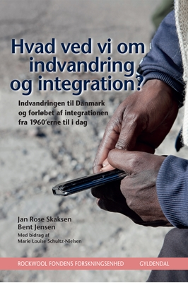 Hvad ved vi om indvandring og integration? Jan Rose Skaksen, Bent Jensen, Rockwool Fondens Forskningsenhed 9788702213652