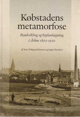 Købstadens metamorfose Jeppe Norskov, Jens Toftgaard Jensen 9788779349049