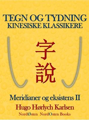 Tegn og tydning. Kinesiske klassikere Hugo Hørlych  Karlsen 9788791493508