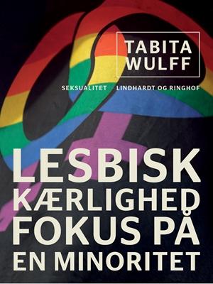 Lesbisk kærlighed. Fokus på en minoritet Tabita Wulff 9788711688465