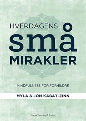Hverdagens små mirakler Myla Kabat-Zinn, Jon Kabat-Zinn 9788771582192