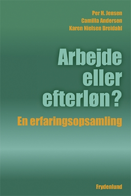 Arbejde eller efterløn Per H. Jensen, Karen Nielsen Breidahl, Camilla Andersen 9788778874320