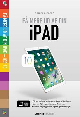 Få mere ud af din iPad – iOS 10 Daniel Riegels 9788778538321