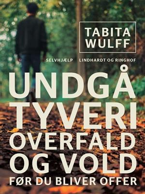 Undgå tyveri, overfald og vold - før du bliver offer Tabita Wulff 9788711688410