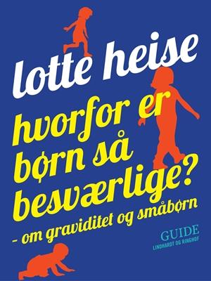 Hvorfor er børn så besværlige? - om graviditet og småbørn Lotte Heise 9788711505182
