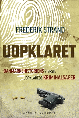 Uopklaret - Danmarkshistoriens største uopklarede kriminalsager Frederik Strand 9788711456279