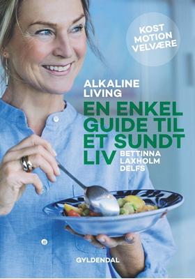 Alkaline living. En enkel guide til et sundt liv Bettinna Laxholm Delfs, Maiken Buchwald 9788702171907