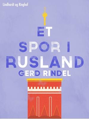 Et spor i Rusland Gerd Rindel 9788711590867