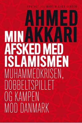 Min afsked med islamismen Ahmed Akkari, Martin Kjær Jensen 9788771378047
