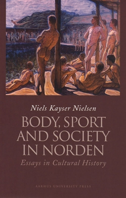 Body, Sport and Society in Norden Niels Kayser Nielsen 9788771245271