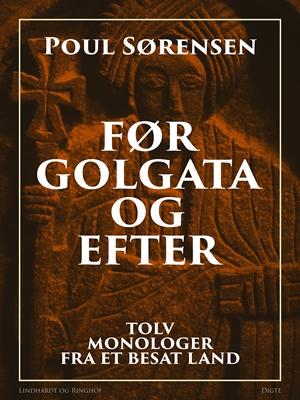 Før Golgata og efter. Tolv monologer fra et besat land Poul Sørensen 9788711718346