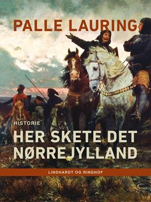 Her skete det – Nørrejylland Palle Lauring 9788711622469