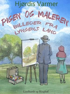 Pigen og maleren – Billeder fra lyngens land Hjørdis Varmer 9788711479964