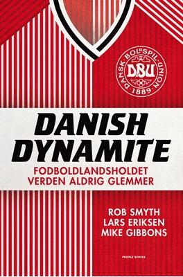 Danish Dynamite Lars Eriksen, Rob Smyth, Mike Gibbons 9788771378931