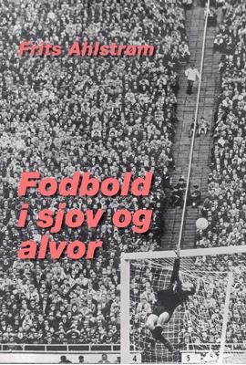 Fodbold i sjov og alvor Frits Ahlstrøm 9788740013207