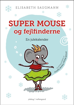 Super Mouse og fejlfinderne. En julekalender Elisabeth Saugmann 9788793395695