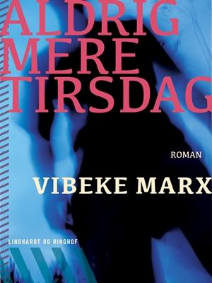Aldrig mere tirsdag Vibeke Marx 9788711704783
