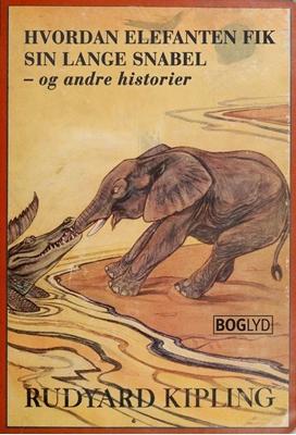 Hvordan elefanten fik sin lange snabel -  og andre historier Rudyard Kipling 9788791816352