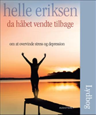 Da håbet vendte tilbage - Om at overvinde stress og depression Helle Eriksen 9788764506433