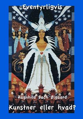 Kunstner eller hvad Ragnhild Bach Ølgaard 9788791703171