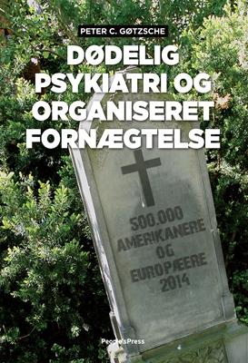 Dødelig psykiatri og organiseret fornægtelse Peter C. Gøtzsche 9788771596090