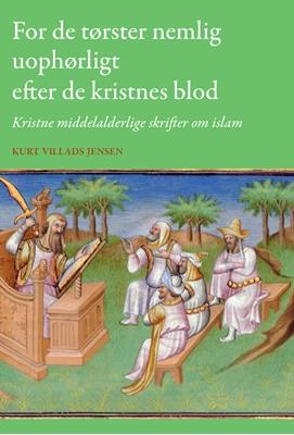 For de tørster nemlig uophørligt efter de kristnes blod Kurt Villads Jensen 9788776748548