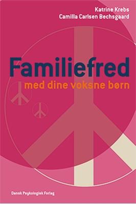 Familiefred med dine voksne børn Camilla Carlsen Bechsgaard, Katrine Krebs 9788771581508