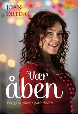 Vær åben - glæde og energi i parforholdet Joan Ørting 9788711408452