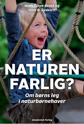 Er naturen farlig? Om børns leg i naturbørnehaver Olav B. Lysklett, Niels Ejbye-Ernst 9788750046066