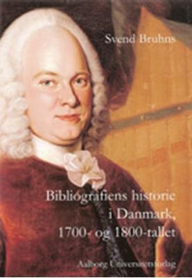 Bibliografiens historie i Danmark, 1700- og 1800-tallet Svend Bruhns 9788771124798