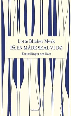På en måde skal vi dø Lotte Blicher Mørk 9788702168655