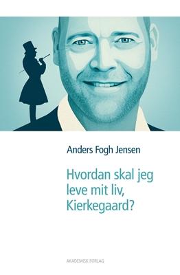 Hvordan skal jeg leve mit liv, Kierkegaard? Anders Fogh Jensen 9788750043843