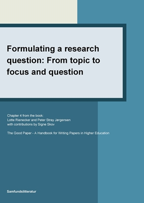 Formulating a research question: From topic to focus and question Lotte Rienecker, Signe Skov, Peter Stray Jørgensen 9788759321874
